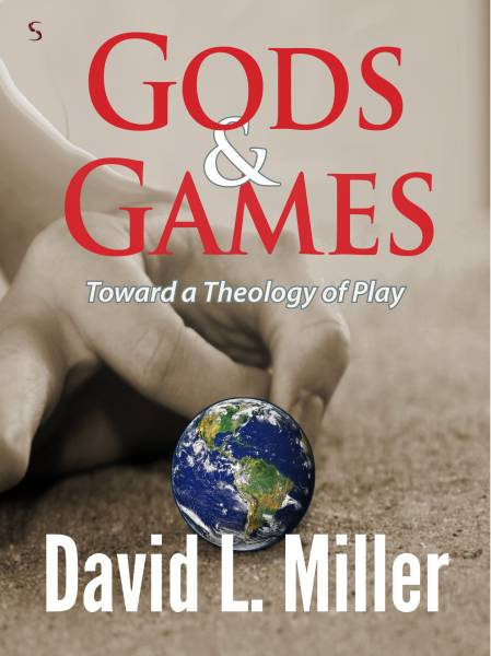 Gods and Games: Toward a Theology of Play